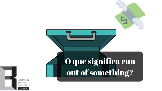 O-que-significa-run-out-of-something